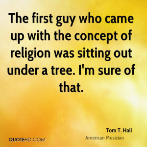 The first guy who came up with the concept of religion was sitting out ...