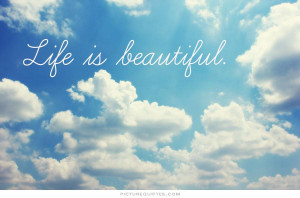 Life is beautiful Picture Quote #1