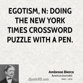 Ambrose Bierce - Egotism, n: Doing the New York Times crossword puzzle ...