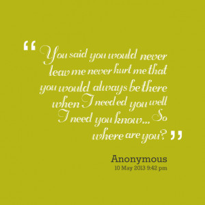 Quotes Picture: you said you would never leav me never hurt me that ...