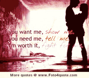 Quotes on love and couples - If you want me, show me! If you need me ...