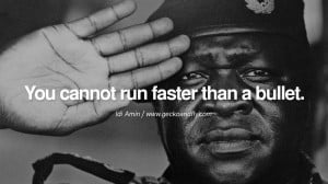 ... bullet. - Idi Amin Famous Quotes By Some of the World Worst Dictators
