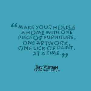 Quotes Picture: make your house a home with one piece of furniture ...