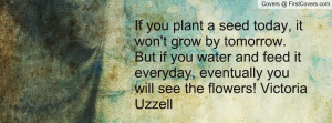 Plant a Seed and Watch It Grow Quote