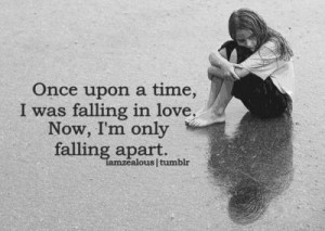 ... upon a time, I was falling in love. Now, I'm only falling apart
