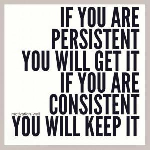 Consistency is key !