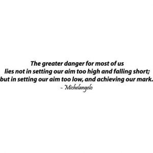 Michelangelo Quote - Aim Too High