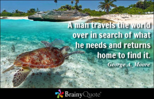 ... the world over in search of what he needs and returns home to find it