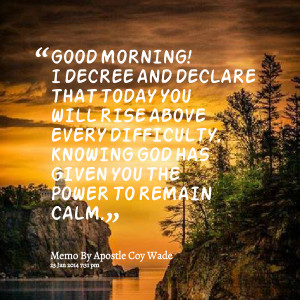 Quotes Picture: good morning! i decree and declare that today you will ...