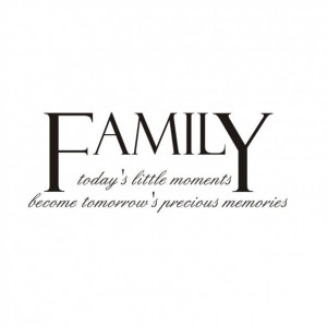 family sayings and quotes | Family – Today's Little Moments Become ...