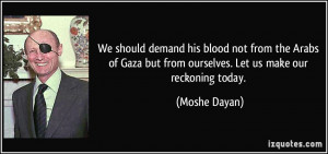 ... but from ourselves. Let us make our reckoning today. - Moshe Dayan