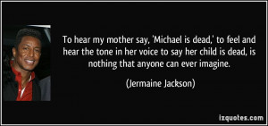 mother say, 'Michael is dead,' to feel and hear the tone in her voice ...