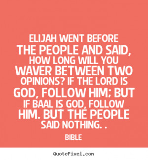 ... the people and said, how long will.. Bible famous inspirational quote