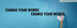 change your words change your world. , Pictures