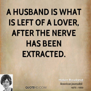 helen rowland marriage quotes a husband is what is left of a lover jpg