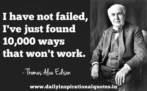 ... ve Just Found 10,000 ways that won't work ~ Inspirational Quote
