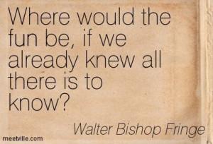Quotes of Walter Bishop Fringe