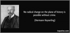 No radical change on the plane of history is possible without crime ...