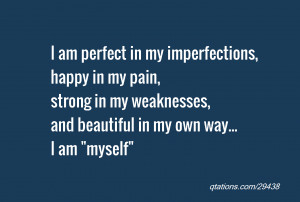 ... my pain, strong in my weaknesses, and beautiful in my own way... I am