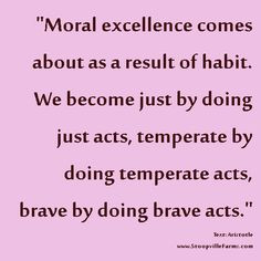 """Moral excellence comes about as a result of habit."""" Aristotle # ..."""