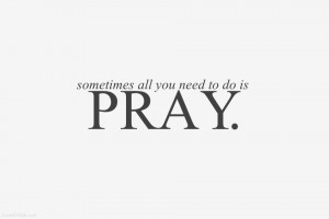sometimes-all-you-need-to-do-is-pray.jpg