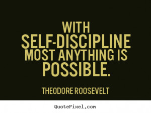 """With self-discipline most anything is possible."""" ―Theodore ..."""