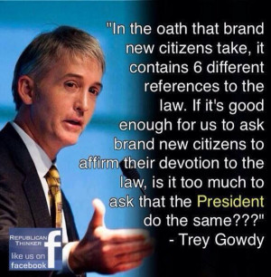 Trey Gowdy Quote; and another patriot I admire very much