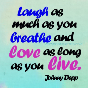 quotes - joy quotes - Laugh as much as you breathe and love as long ...