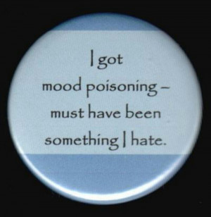 get mood poisoning everyday!! haha