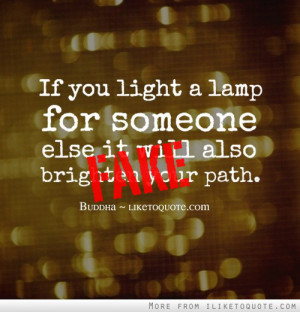 If you light a lamp for someone else, it will also brighten your own ...