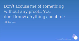 Don't accuse me of something without any proof... You don't know ...