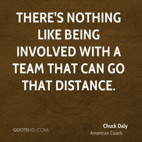 ... nothing like being involved with a team that can go that distance