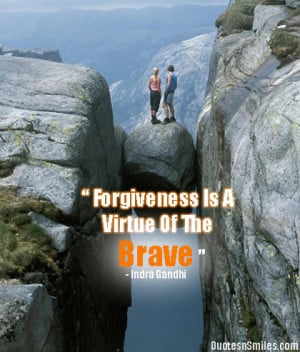 forgiveness-is-a-virtue-of-the-brave-bravery-picture-quote