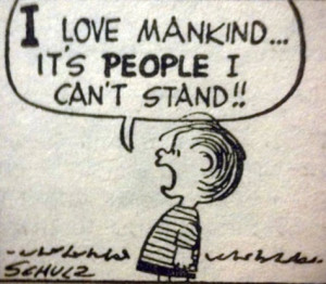 """love mankind ... it's people I can't stand!!"""""""