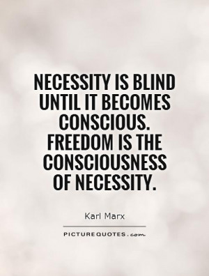 ... conscious. Freedom is the consciousness of necessity Picture Quote #1