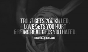 ... gets you killed, love gets you hurt and being real gets you hated