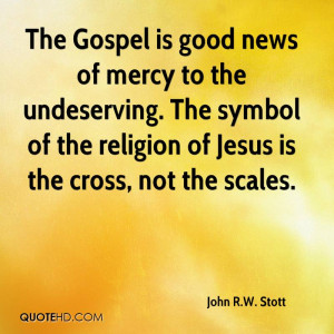 The Gospel is good news of mercy to the undeserving. The symbol of the ...