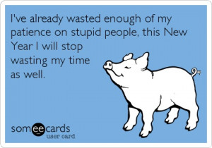 ve already wasted enough of my patience on stupid people, this New ...