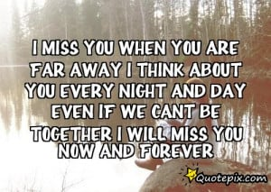 miss you when you are far away I thinkabout you every night and day ...