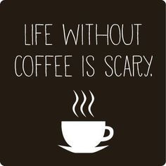 Cute coffee sayings--Also my addiction!