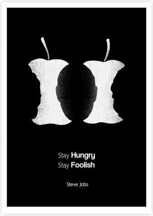 , stay foolish. - Steve Jobs - another great quote from Steve Jobs ...