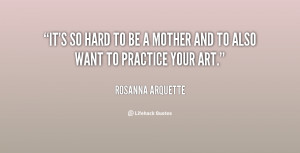 quote-Rosanna-Arquette-its-so-hard-to-be-a-mother-61699.png