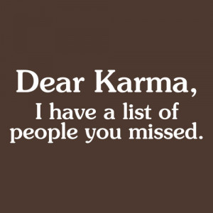 DEAR KARMA, I HAVE A LIST OF PEOPLE YOU MISSED T-SHIRT(WHITE INK)