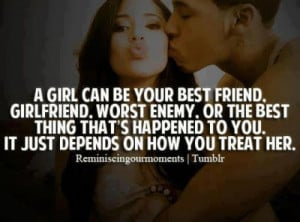 girl can be your best friend, girl friend, worst enemy or the best ...