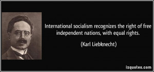 ... right of free independent nations, with equal rights. - Karl