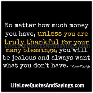 No matter how much money you have, unless you are truly thankful for ...