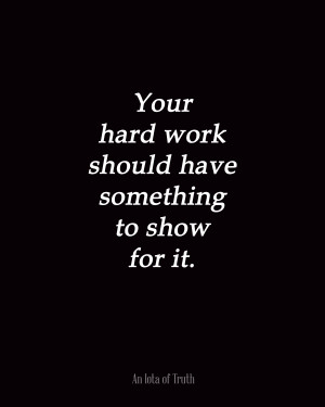 Thanks For Your Hard Work Quotes Your hard work should have