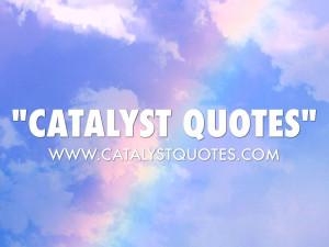 CATALYST QUOTES
