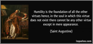 Humility is the foundation of all the other virtues hence, in the soul ...