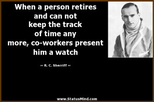 ... co-workers present him a watch - R. C. Sherriff Quotes - StatusMind